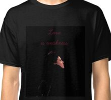 love is weakness Classic T-Shirt