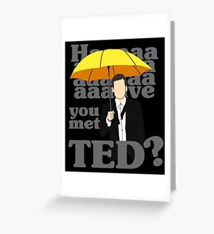 HAAAAVE you met Ted? Greeting Card
