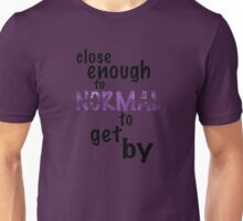 Close Enough to Normal Unisex T-Shirt
