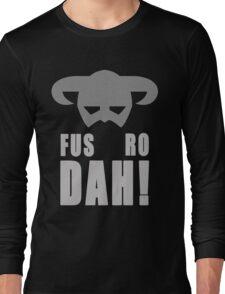 Skyrim- Fus-Ro-Dah!  Long Sleeve T-Shirt
