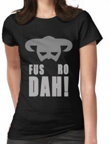 Skyrim- Fus-Ro-Dah!  Womens Fitted T-Shirt