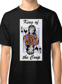 King of the Coop ( for dark shirts) Classic T-Shirt