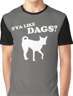 D'ya Like Dags Graphic T-Shirt