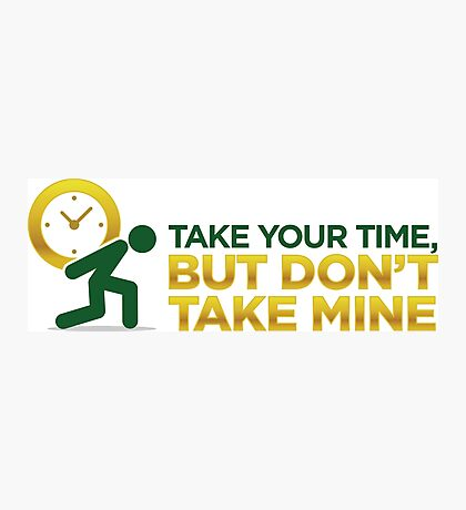 Take Your Time. But leave me mine. Photographic Print