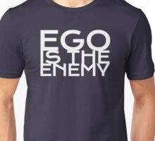 Ego is the Enemy Unisex T-Shirt