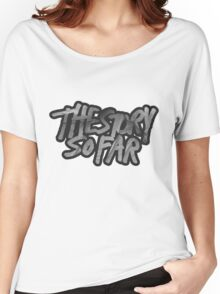 The Story So Far Women's Relaxed Fit T-Shirt