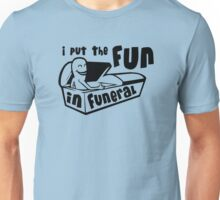I Put The Fun In Funeral Unisex T-Shirt