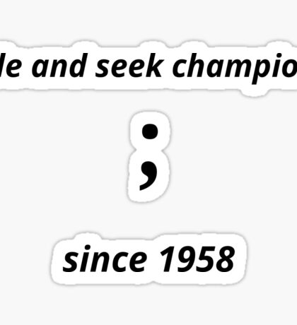 Hide and seek champion since 1958 Sticker