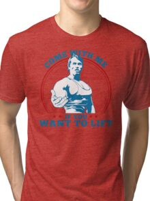 Arnold - Come With Me If You Want To Lift Tri-blend T-Shirt