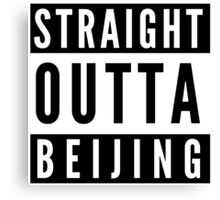 Straight Outta Beijing Canvas Print