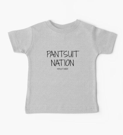 Pantsuit Nation Baby Tee