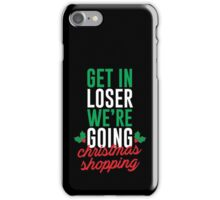 Get In Loser We're Going Christmas Shopping iPhone Case/Skin