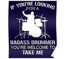 If you're looking for a badass drummer you're welcome to take me Poster