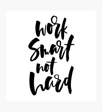 work smart not hard brush lettering quote Photographic Print