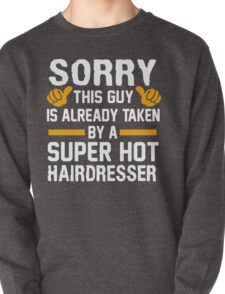 Sorry This Guy Is Already Taken By A Super Hot Hairdresser T-Shirt Pullover