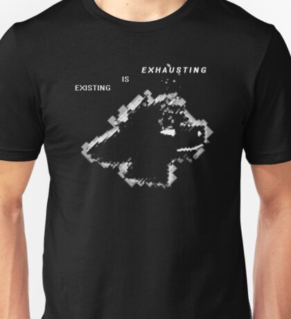 Existing is Exhausting Unisex T-Shirt
