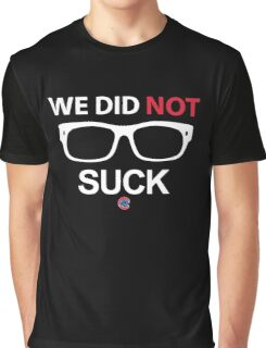 We Did Not Suck Cubs Graphic T-Shirt