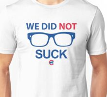 Cubs We Did Not Suck Unisex T-Shirt