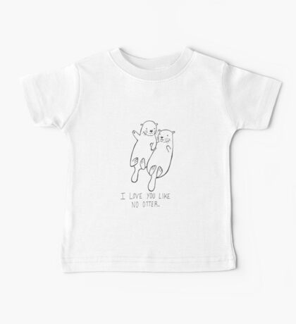 I Love You Like No Otter Baby Tee
