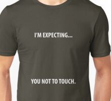 I'm Expecting You Not To Touch Funny Pregnancy T-Shirt Unisex T-Shirt