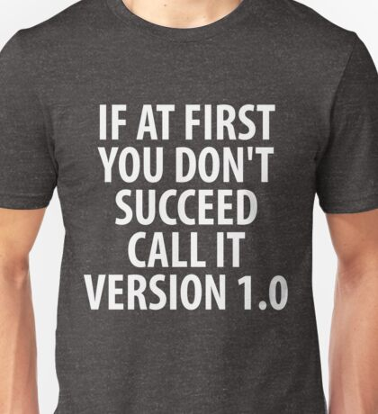 If At First You Don't Succeed Call It 1.0 Unisex T-Shirt