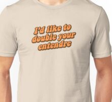 I'd Like to Double Your Entendre Unisex T-Shirt