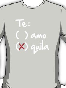 Te amo or Tequila T-Shirt