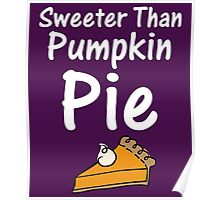 Sweeter Than Pumpkin Pie Cute Poster