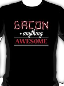 Bacon + anything = awesome T-Shirt