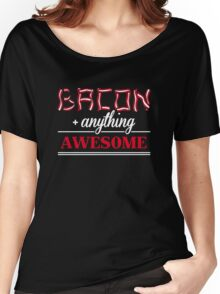 Bacon + anything = awesome Women's Relaxed Fit T-Shirt