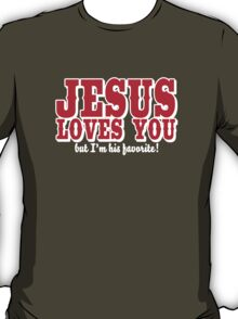 Jesus loves you - But I'm his favorite! T-Shirt