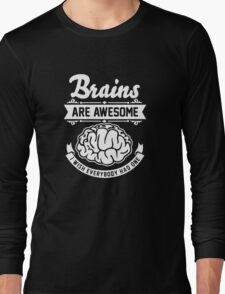 Brains are awesome. I wish everybody had one. Long Sleeve T-Shirt