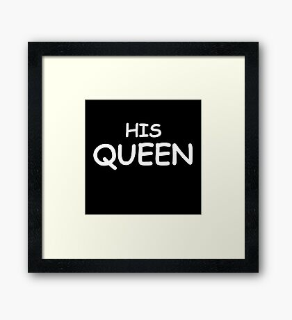 His Queen Framed Print