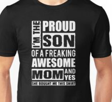 I'm The Proud Son of A Freaking Awesome Mom Unisex T-Shirt