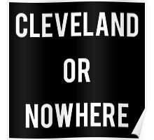 LeBron James - Cleveland or Nowhere Poster