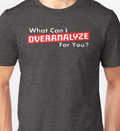 What Can I Overanalyze For You Unisex T-Shirt