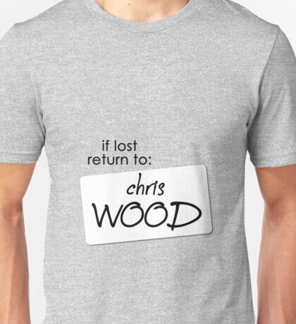 if lost return to: chris wood Unisex T-Shirt