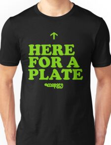 Here for A Plate Unisex T-Shirt