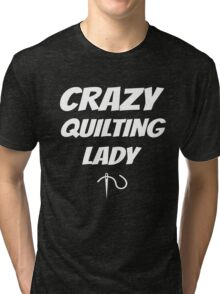 Funny Crazy Quilting Lady Quilters Tri-blend T-Shirt
