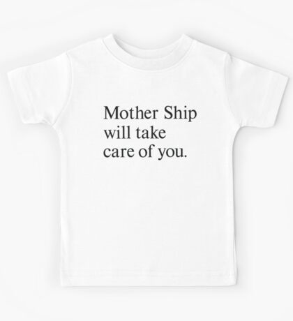 mother ship will take care of you Kids Clothes