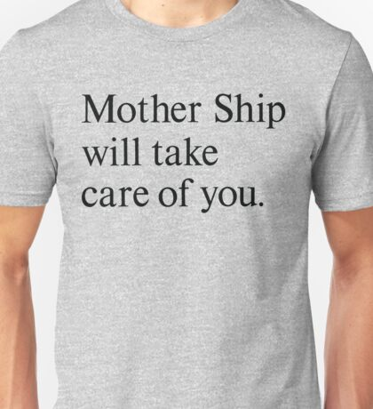 mother ship will take care of you Unisex T-Shirt