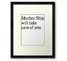 mother ship will take care of you Framed Print