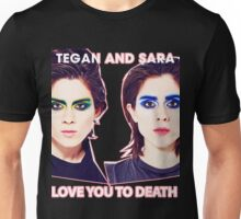 TEGAN AND SARAH LOVE YOU RO DEATH TOUR 2016 Unisex T-Shirt