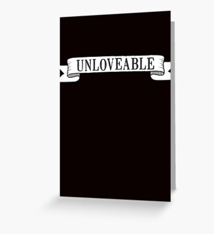 Unloveable Greeting Card
