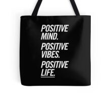 Positive Mind Positive Vibes Positive Life Tote Bag