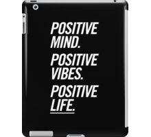Positive Mind Positive Vibes Positive Life iPad Case/Skin
