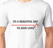 Beautiful Day To Save Lives Unisex T-Shirt