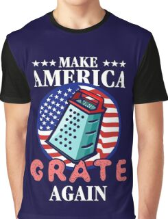 Make America Grate Again Graphic T-Shirt