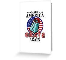 Make America Grate Again Greeting Card