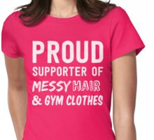 Proud supporter of messy hair and gym clothes Womens Fitted T-Shirt